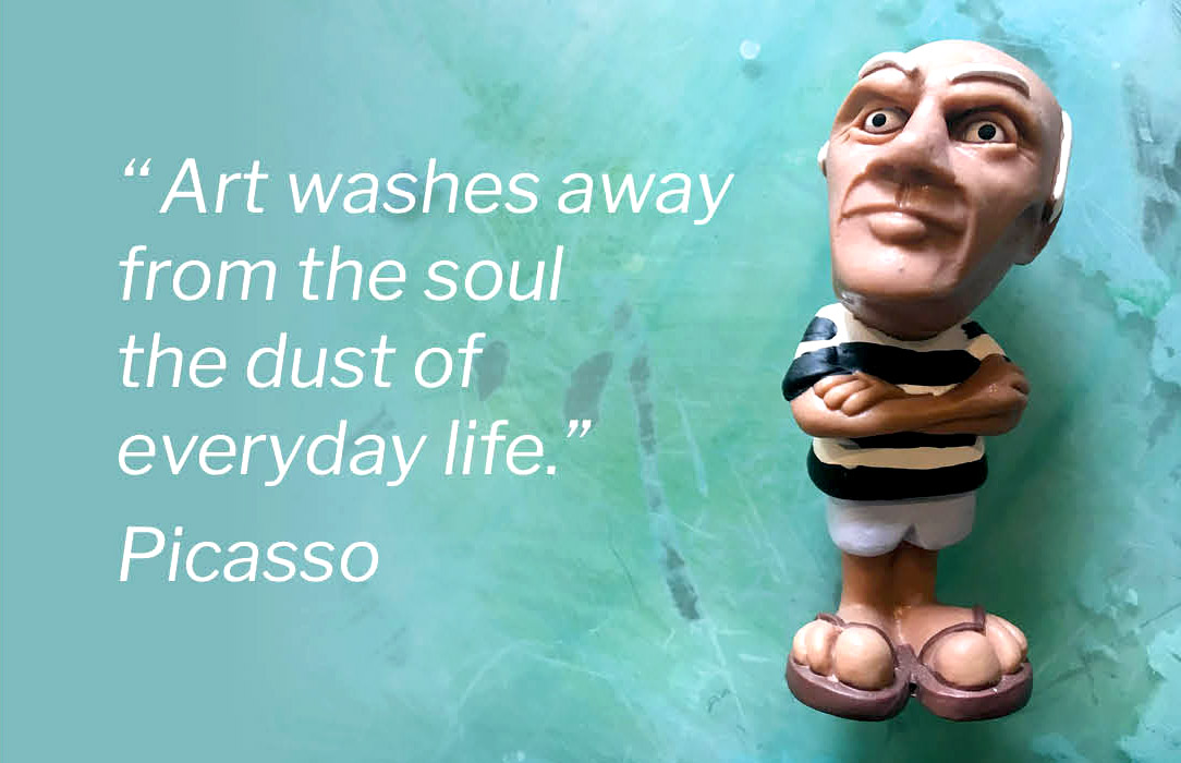 "'' Art washes away from the soul the dust of everyday life."" Picasso"