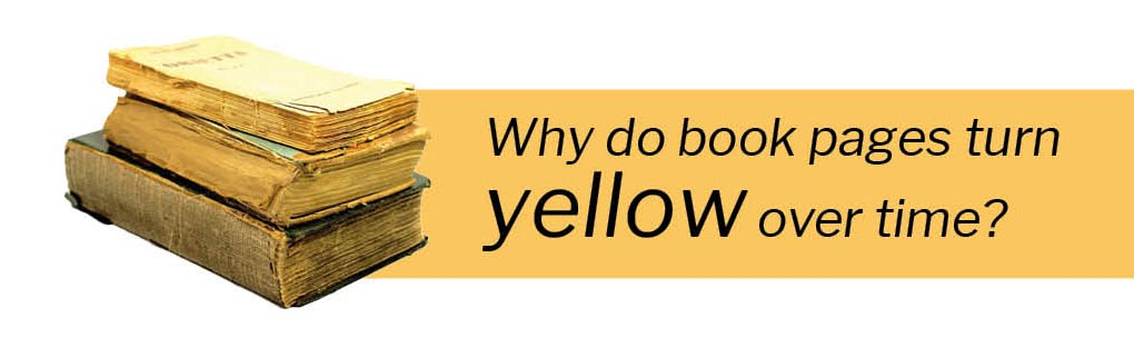 Why Do Book Pages Turn Yellow Over Time?