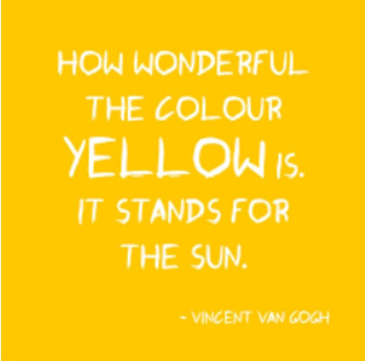 """How wonderful the colour Yellow is. It stands for the Sun."" Vincent Van Gogh"